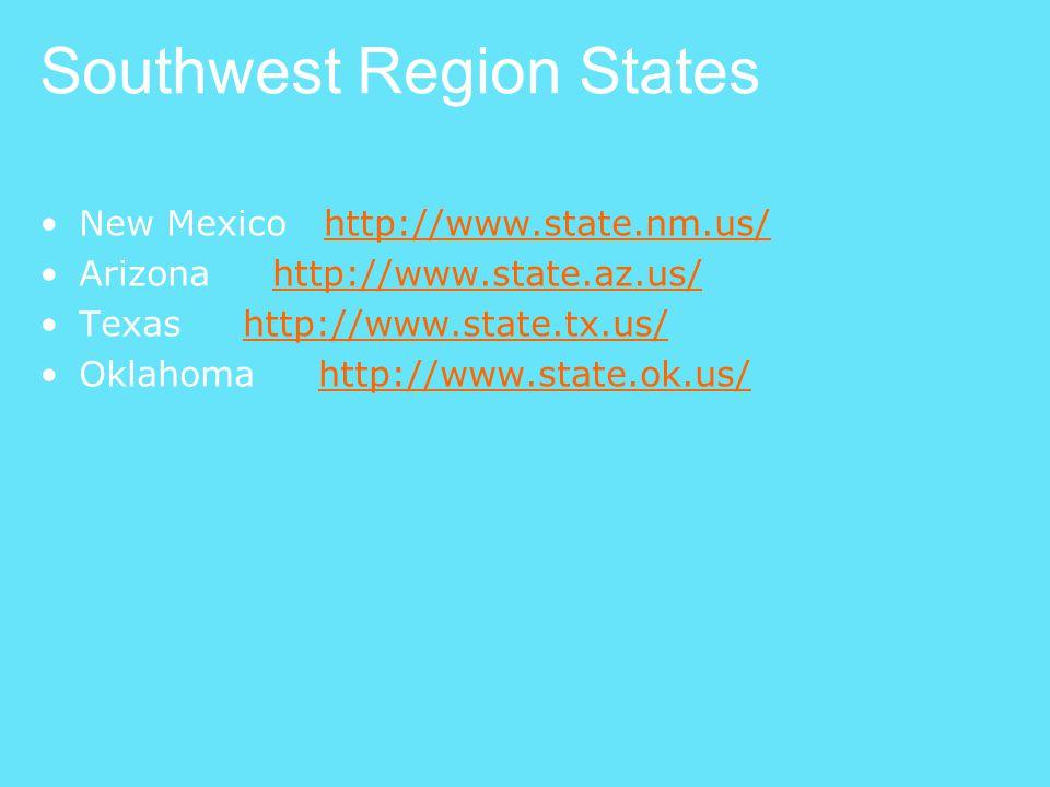 Southwest Region States New Mexico http://www.state.nm.us/http://www.state.nm.us/ Arizona http://www.state.az.us/http://www.state.az.us/ Texas http://
