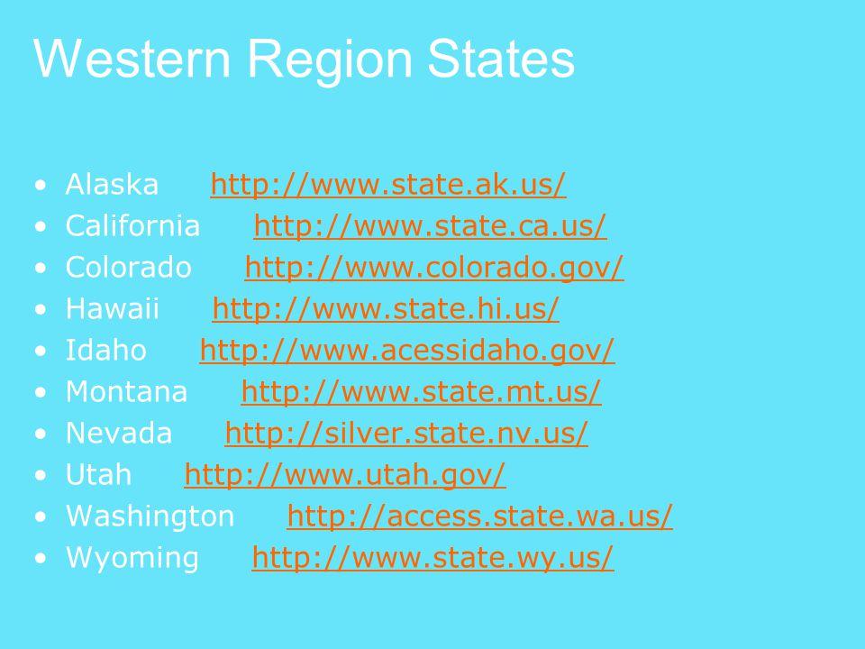 Western Region States Alaska http://www.state.ak.us/http://www.state.ak.us/ California http://www.state.ca.us/http://www.state.ca.us/ Colorado http://