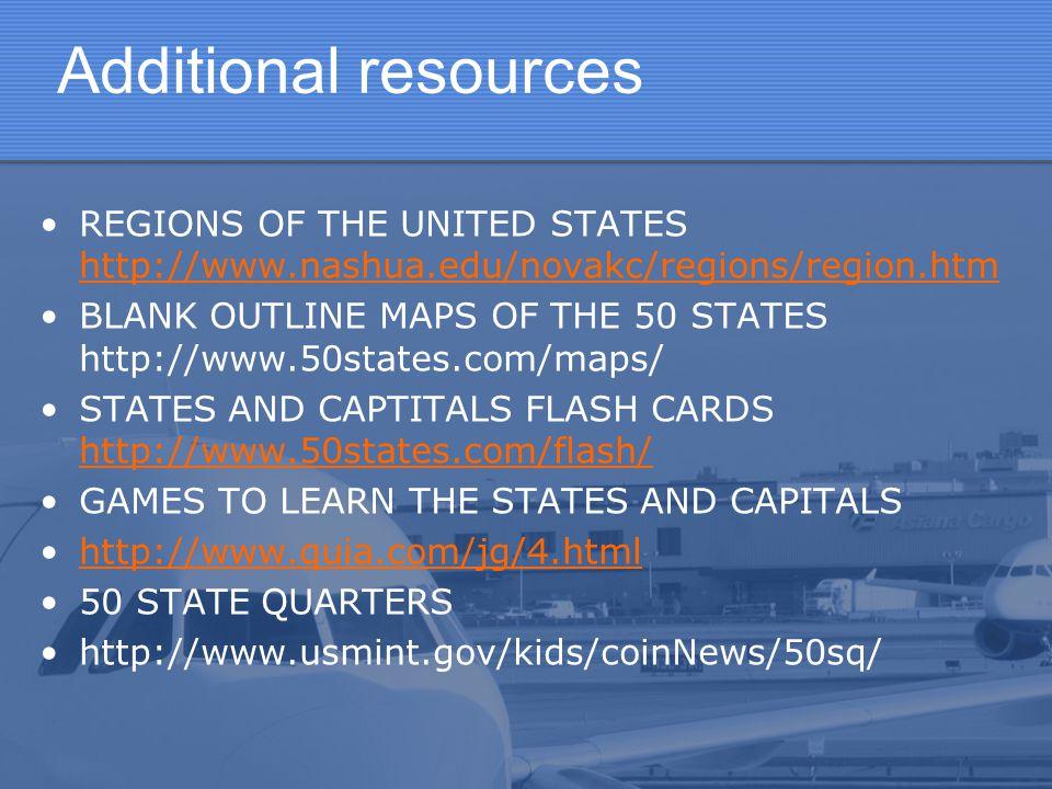 Additional resources REGIONS OF THE UNITED STATES http://www.nashua.edu/novakc/regions/region.htm http://www.nashua.edu/novakc/regions/region.htm BLAN