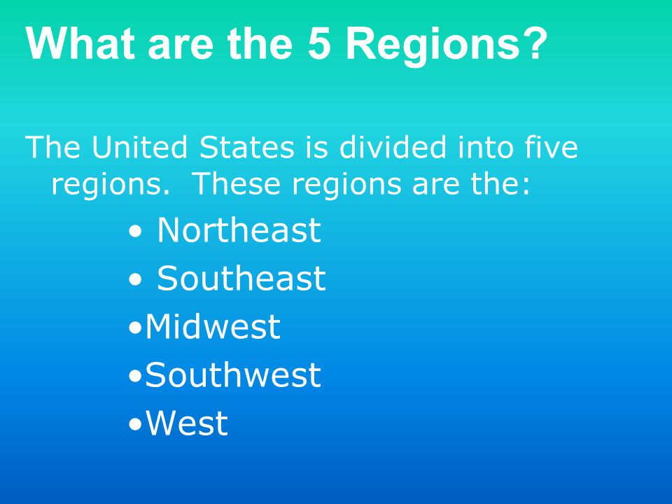 What are the 5 Regions? The United States is divided into five regions. These regions are the: Northeast Southeast Midwest Southwest West