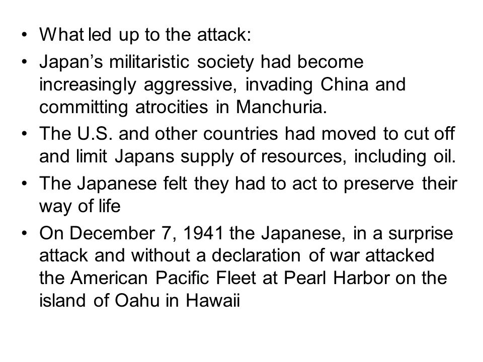 What led up to the attack: Japan's militaristic society had become increasingly aggressive, invading China and committing atrocities in Manchuria.