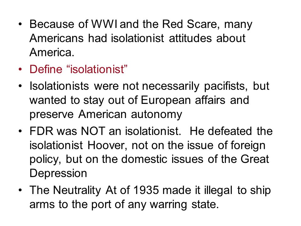Because of WWI and the Red Scare, many Americans had isolationist attitudes about America.
