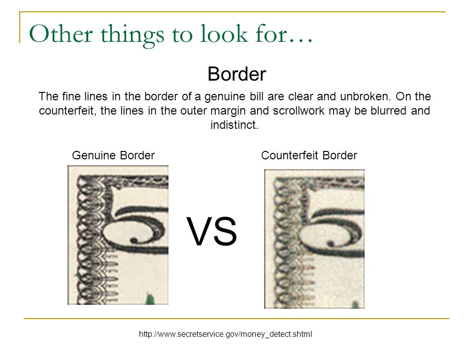 Other things to look for… Border The fine lines in the border of a genuine bill are clear and unbroken.