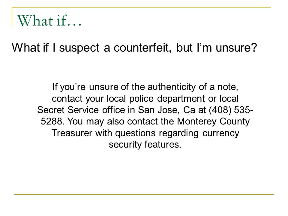 What if… What if I suspect a counterfeit, but I'm unsure.