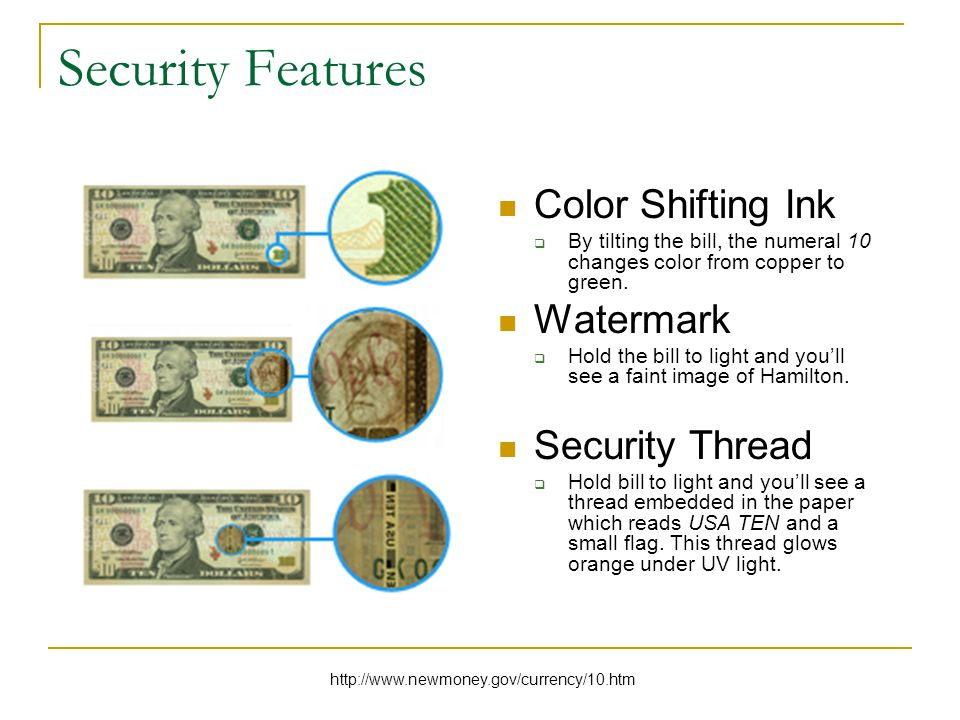 Security Features Color Shifting Ink  By tilting the bill, the numeral 10 changes color from copper to green.