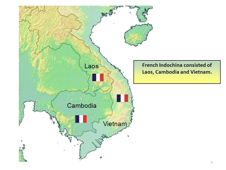 3 French Indochina consisted of Laos, Cambodia and Vietnam.