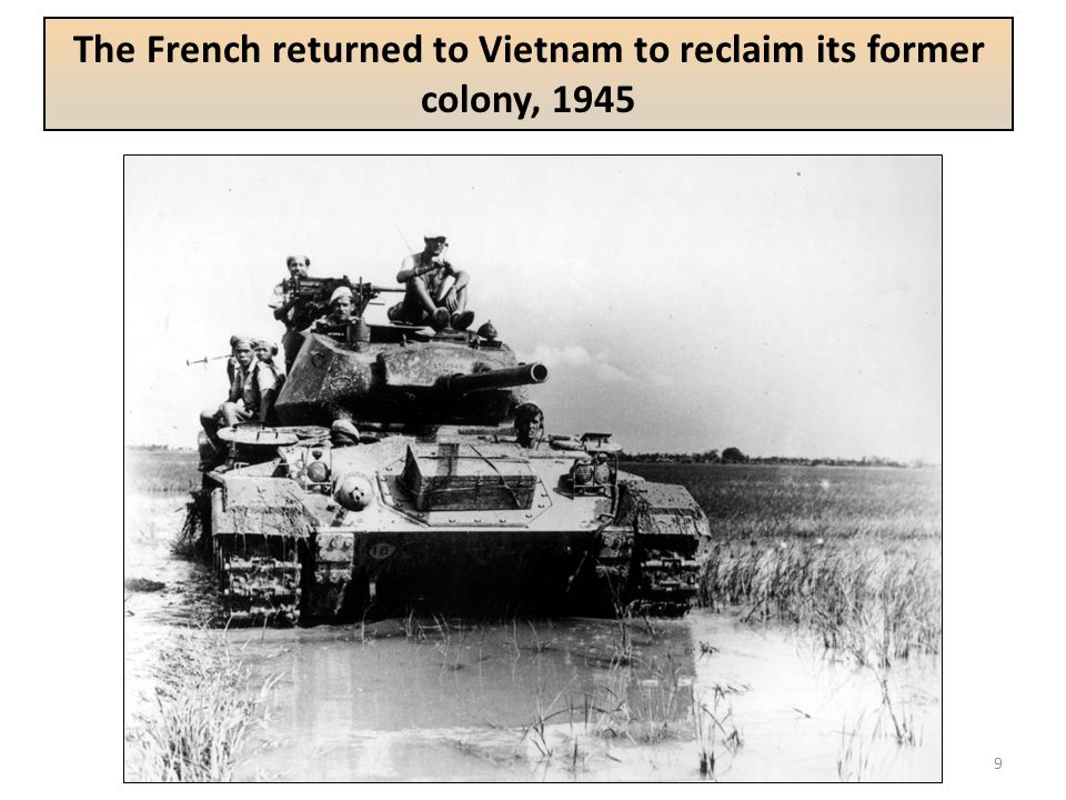 9 The French returned to Vietnam to reclaim its former colony, 1945