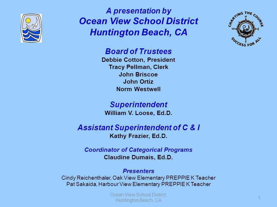 Ocean View School District, Huntington Beach, CA 1 A presentation by Ocean View School District Huntington Beach, CA Board of Trustees Debbie Cotton,