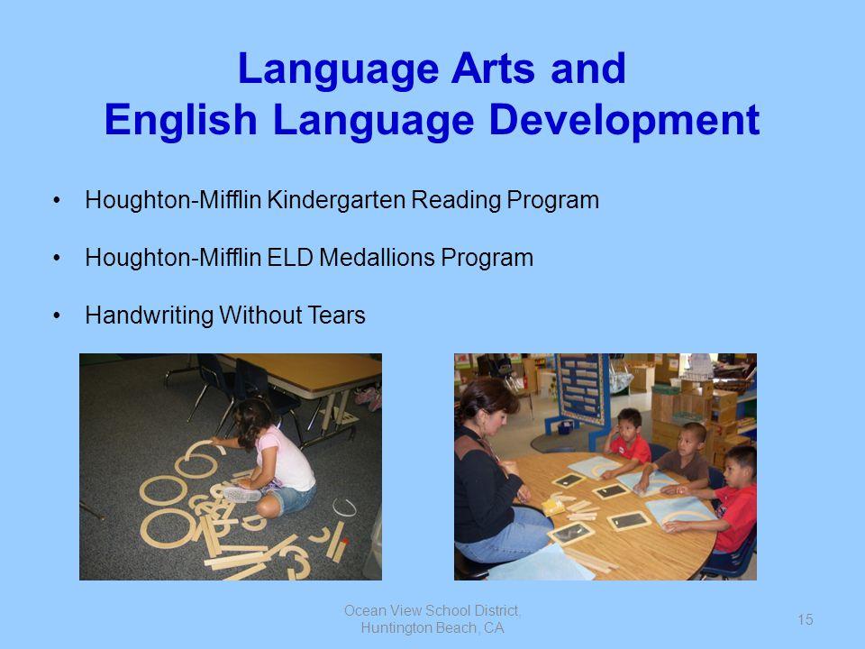 Ocean View School District, Huntington Beach, CA 15 Language Arts and English Language Development Houghton-Mifflin Kindergarten Reading Program Hough