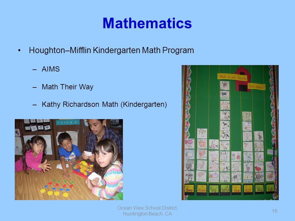 Ocean View School District, Huntington Beach, CA 16 Mathematics Houghton–Mifflin Kindergarten Math Program –AIMS –Math Their Way –Kathy Richardson Mat