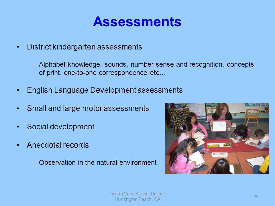 Ocean View School District, Huntington Beach, CA 23 Assessments District kindergarten assessments –Alphabet knowledge, sounds, number sense and recogn
