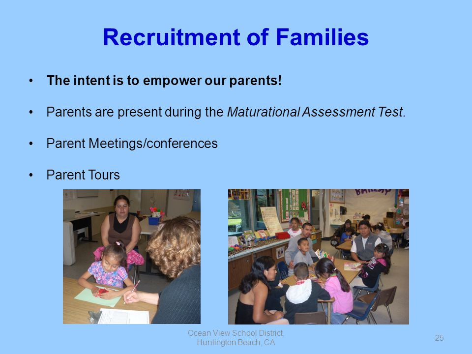 Ocean View School District, Huntington Beach, CA 25 Recruitment of Families The intent is to empower our parents! Parents are present during the Matur