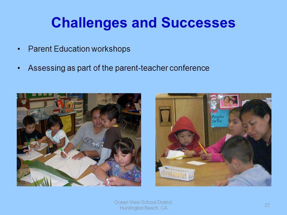 Ocean View School District, Huntington Beach, CA 27 Challenges and Successes Parent Education workshops Assessing as part of the parent-teacher confer