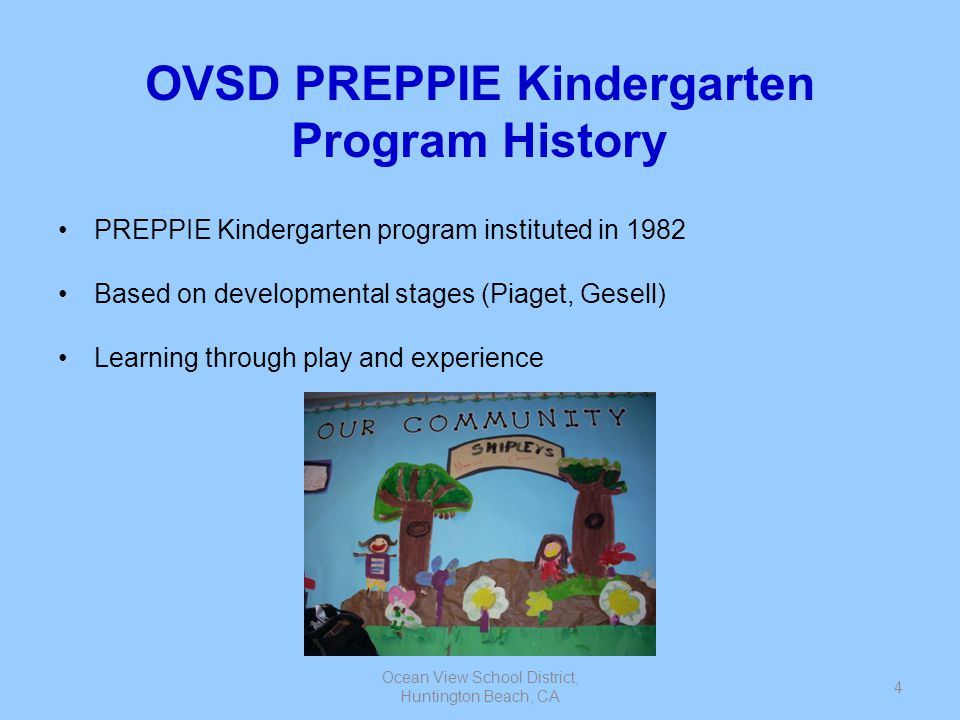 Ocean View School District, Huntington Beach, CA 5 Criteria for Placement July 1 st to December 2 nd birthdays are given Maturational Assessment Test Readiness based on academic, motor, social skills Students are placed according to developmental age Movement to traditional Kindergarten or 1 st grade made by informed parental decision