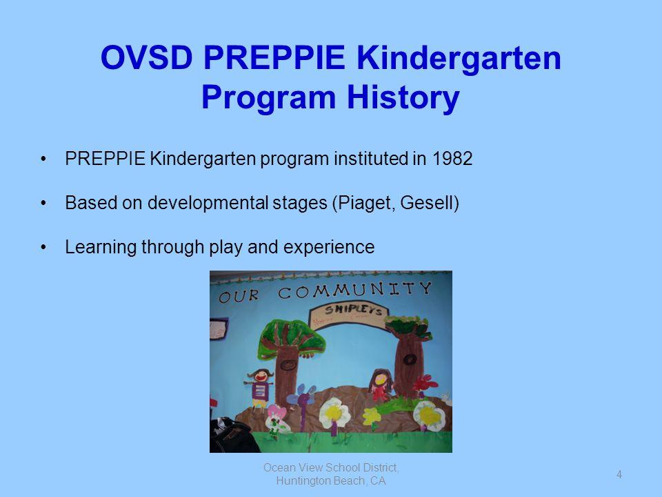 Ocean View School District, Huntington Beach, CA 4 OVSD PREPPIE Kindergarten Program History PREPPIE Kindergarten program instituted in 1982 Based on