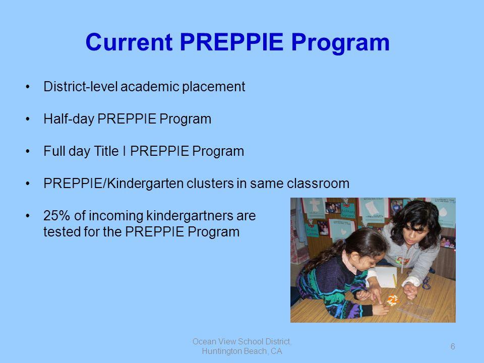 Ocean View School District, Huntington Beach, CA 6 Current PREPPIE Program District-level academic placement Half-day PREPPIE Program Full day Title I