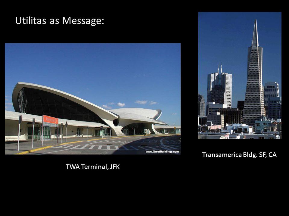 Utilitas as Message: TWA Terminal, JFK Transamerica Bldg. SF, CA