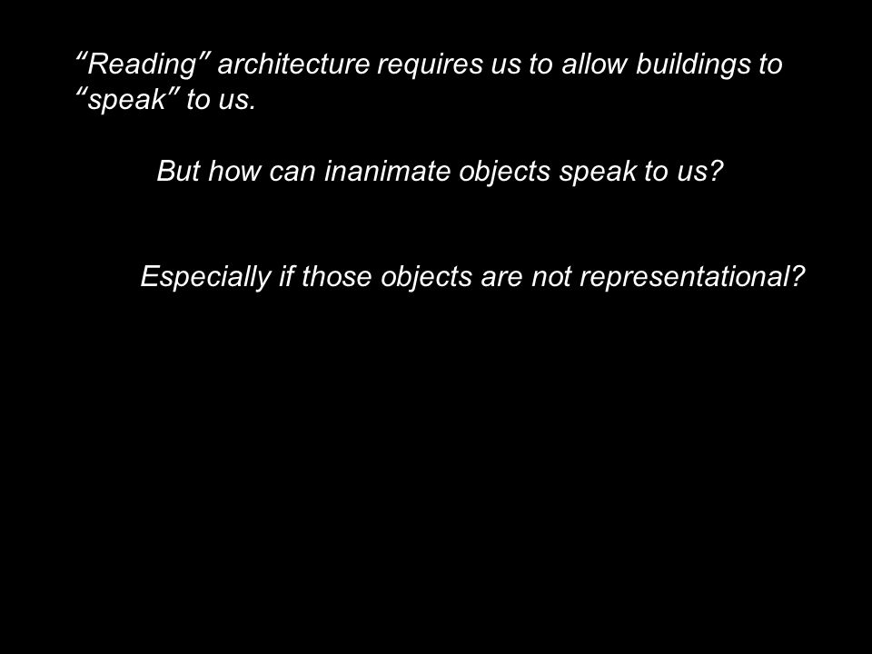 Reading architecture requires us to allow buildings to speak to us.