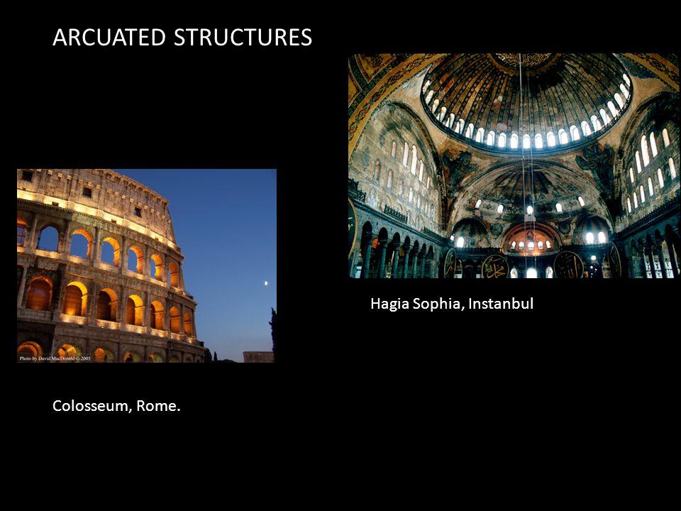 ARCUATED STRUCTURES Colosseum, Rome. Hagia Sophia, Instanbul
