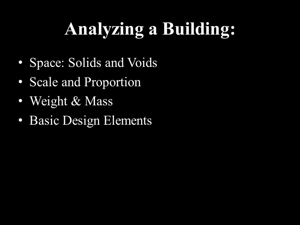 Analyzing a Building: Space: Solids and Voids Scale and Proportion Weight & Mass Basic Design Elements