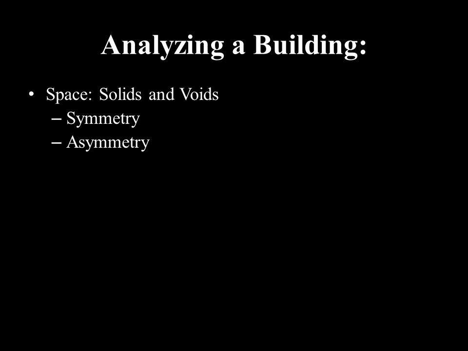 Analyzing a Building: Space: Solids and Voids – Symmetry – Asymmetry