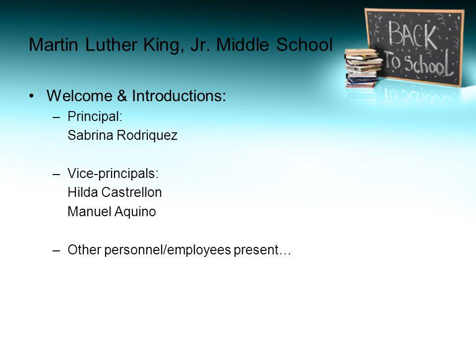 Martin Luther King, Jr. Middle School Welcome & Introductions: –Principal: Sabrina Rodriquez –Vice-principals: Hilda Castrellon Manuel Aquino –Other p
