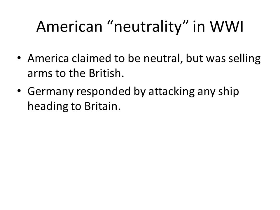 American neutrality in WWI America claimed to be neutral, but was selling arms to the British.