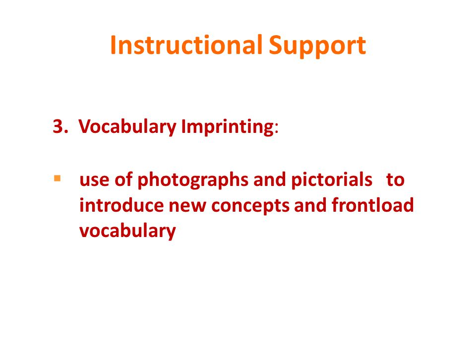 Instructional Support 3. Vocabulary Imprinting:  use of photographs and pictorials to introduce new concepts and frontload vocabulary