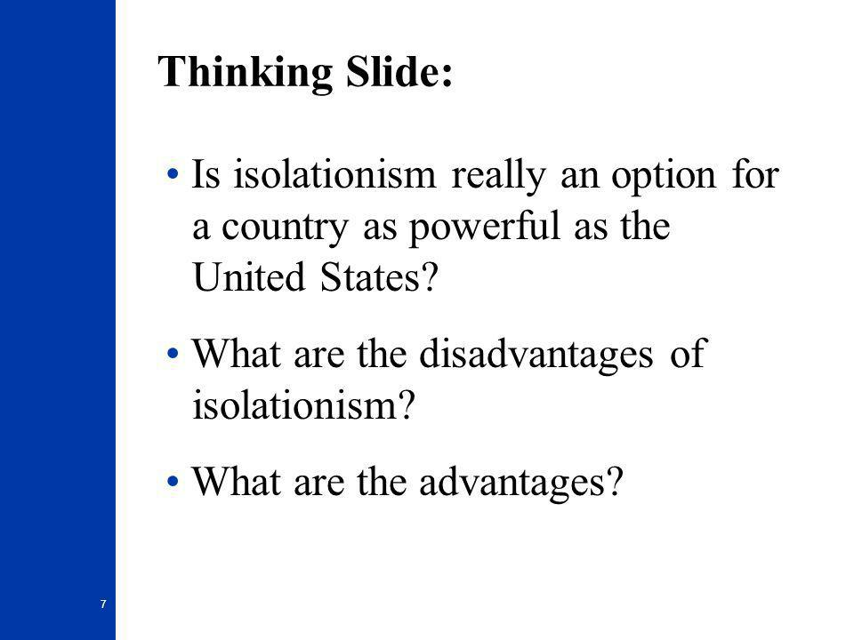 7 Thinking Slide: Is isolationism really an option for a country as powerful as the United States.