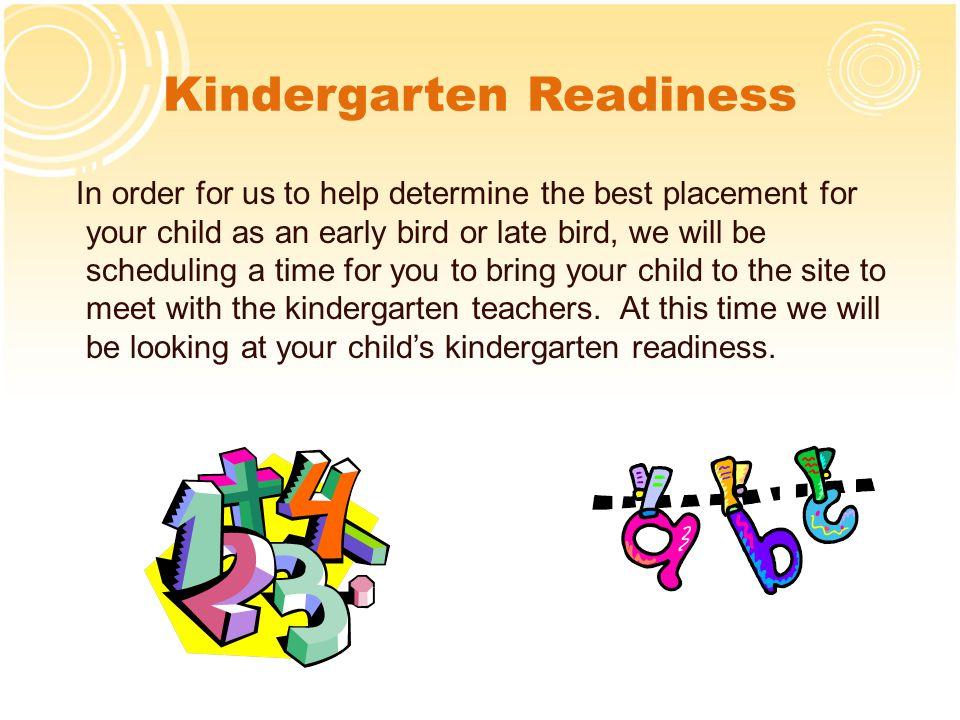 This Summer Use Summer Readiness Packet/ Kindergarten Readiness Calendar Discuss school in a positive manner Implement appropriate school schedules Attend Kindergarten Orientation at your school