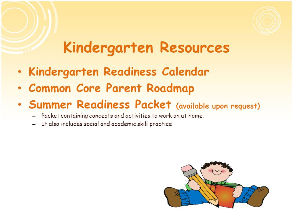 The First Day of Kindergarten Be sure to follow the school bedtime plan you began during the summer Try to have a relaxing morning - Be prepared Smile and say Have a great day.