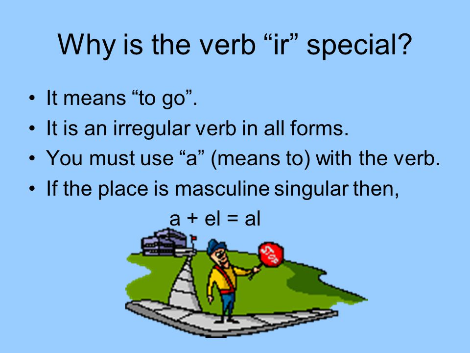 "Why is the verb ""ir"" special? It means ""to go"". It is an irregular verb in all forms. You must use ""a"" (means to) with the verb. If the place is mascu"
