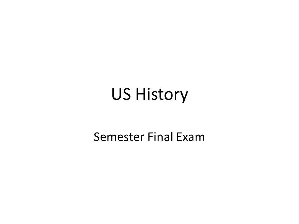 US History Semester Final Exam