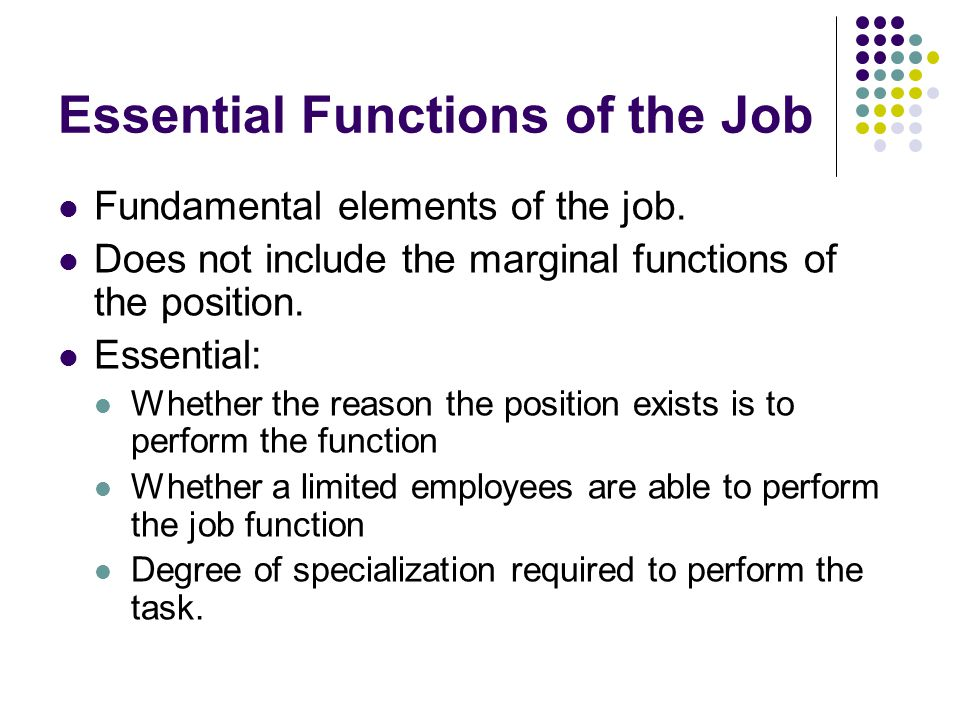 Essential Functions of the Job Fundamental elements of the job.