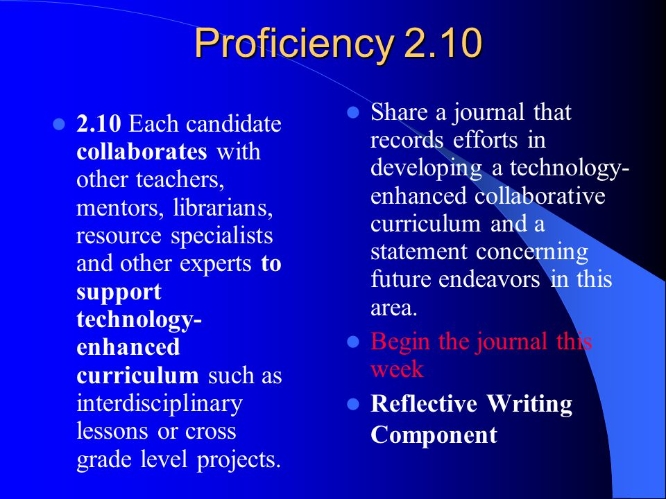 Proficiency 2.10 2.10 Each candidate collaborates with other teachers, mentors, librarians, resource specialists and other experts to support technology- enhanced curriculum such as interdisciplinary lessons or cross grade level projects.