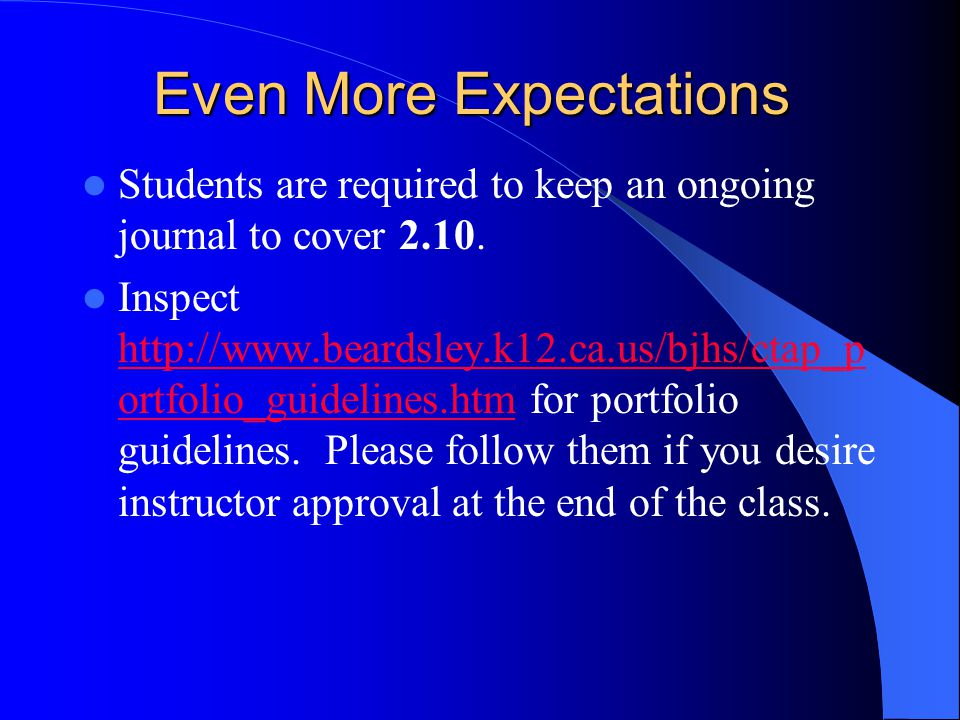 Even More Expectations Students are required to keep an ongoing journal to cover 2.10.