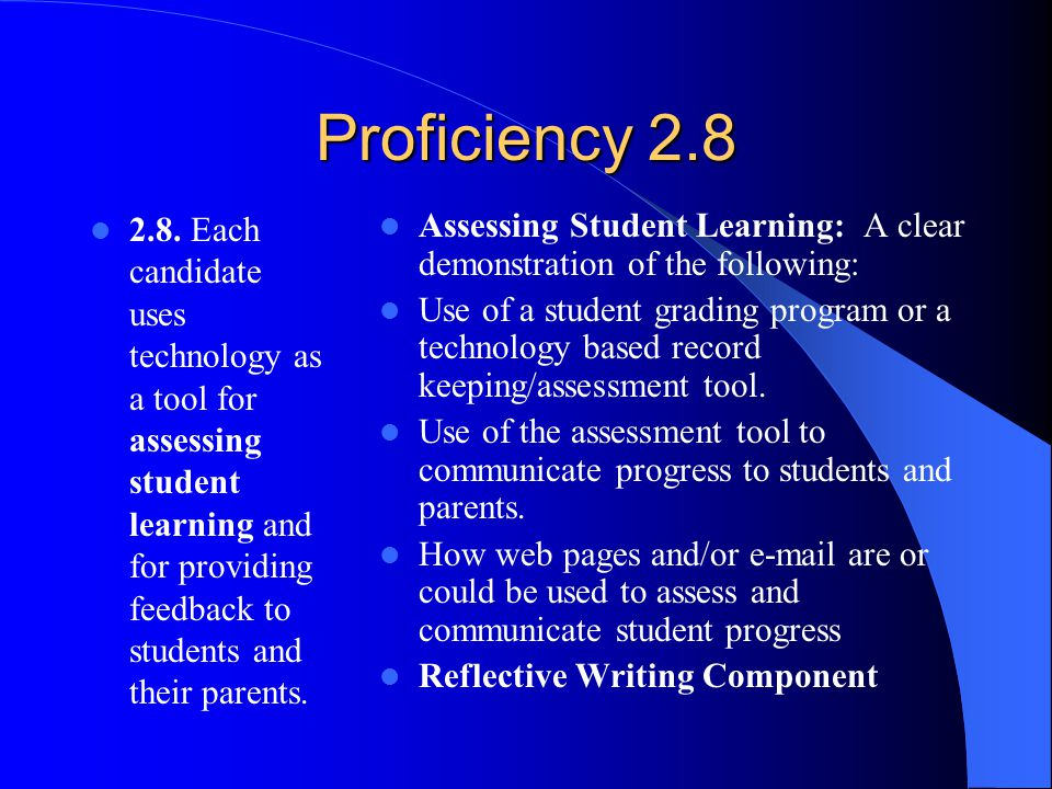 Proficiency 2.9 2.9 Each candidate frequently monitors and reflects upon the results of using technology in instruct6ion and adapts lessons accordingly.
