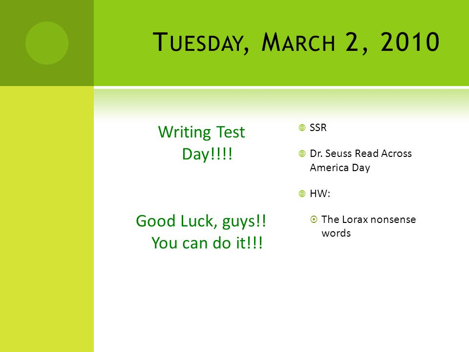 T UESDAY, M ARCH 2, 2010 Writing Test Day!!!.Good Luck, guys!.