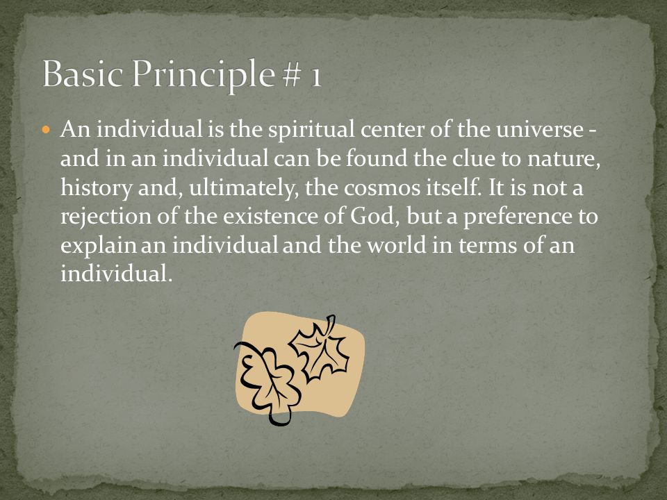 An individual is the spiritual center of the universe - and in an individual can be found the clue to nature, history and, ultimately, the cosmos itse