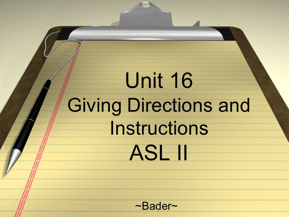 Unit 16 Giving Directions and Instructions ASL II ~Bader~