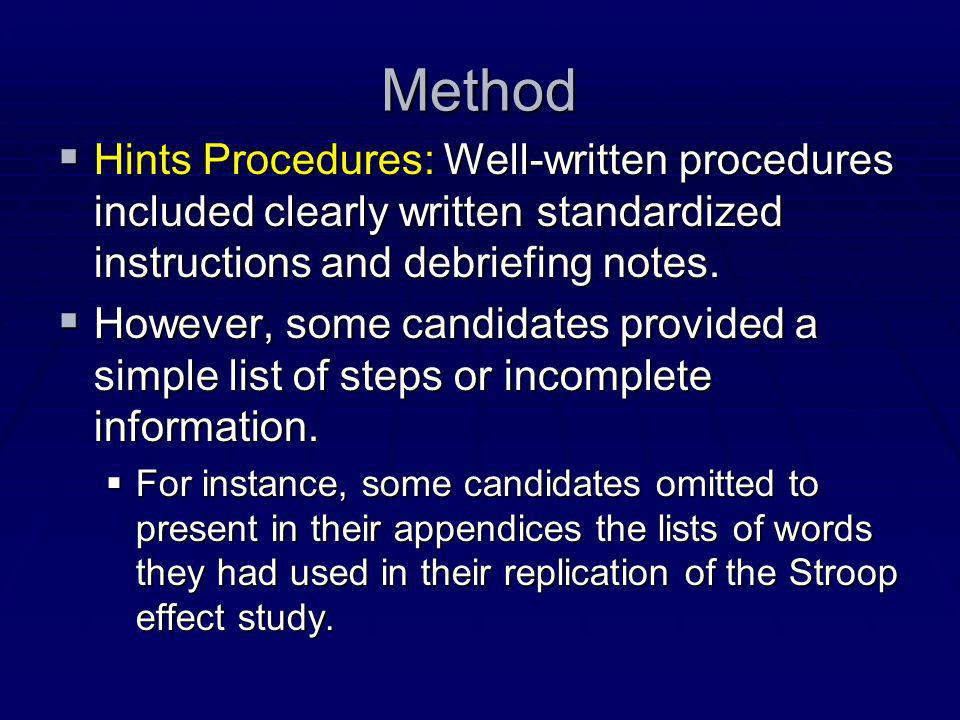 Method  Hints Procedures: Well-written procedures included clearly written standardized instructions and debriefing notes.  However, some candidates