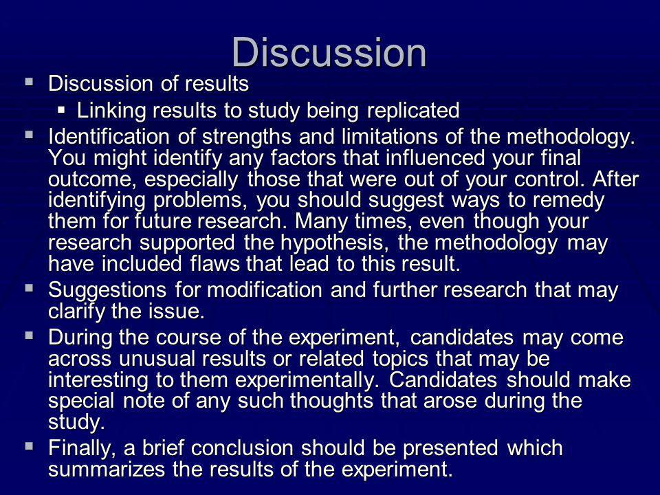 Discussion  Discussion of results  Linking results to study being replicated  Identification of strengths and limitations of the methodology. You m