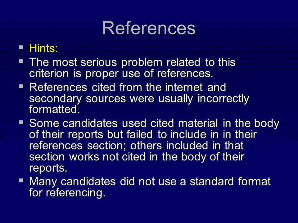 References  Hints:  The most serious problem related to this criterion is proper use of references.  References cited from the internet and seconda