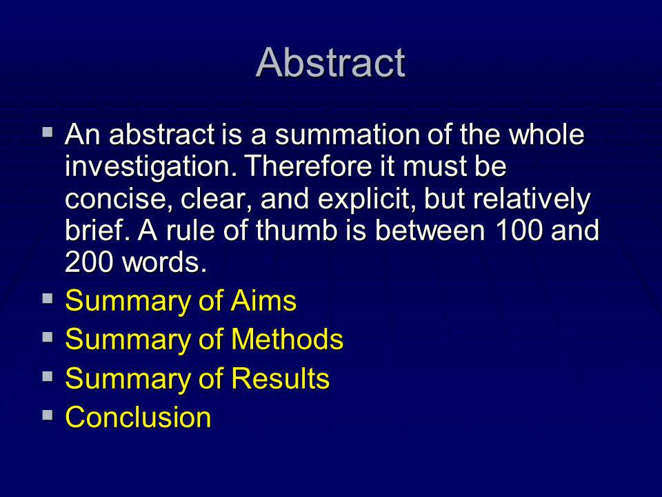 Abstract  An abstract is a summation of the whole investigation.