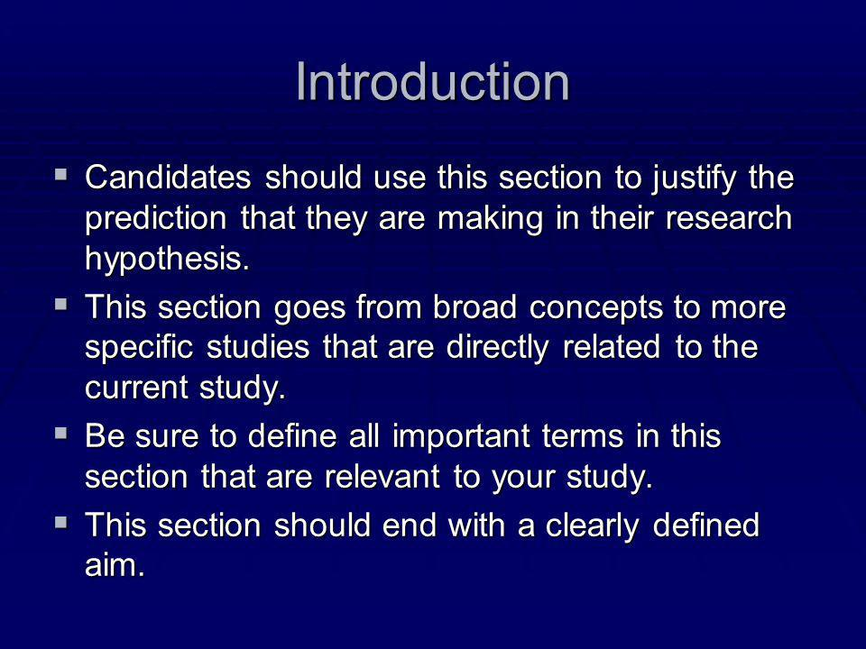 Introduction  Candidates should use this section to justify the prediction that they are making in their research hypothesis.