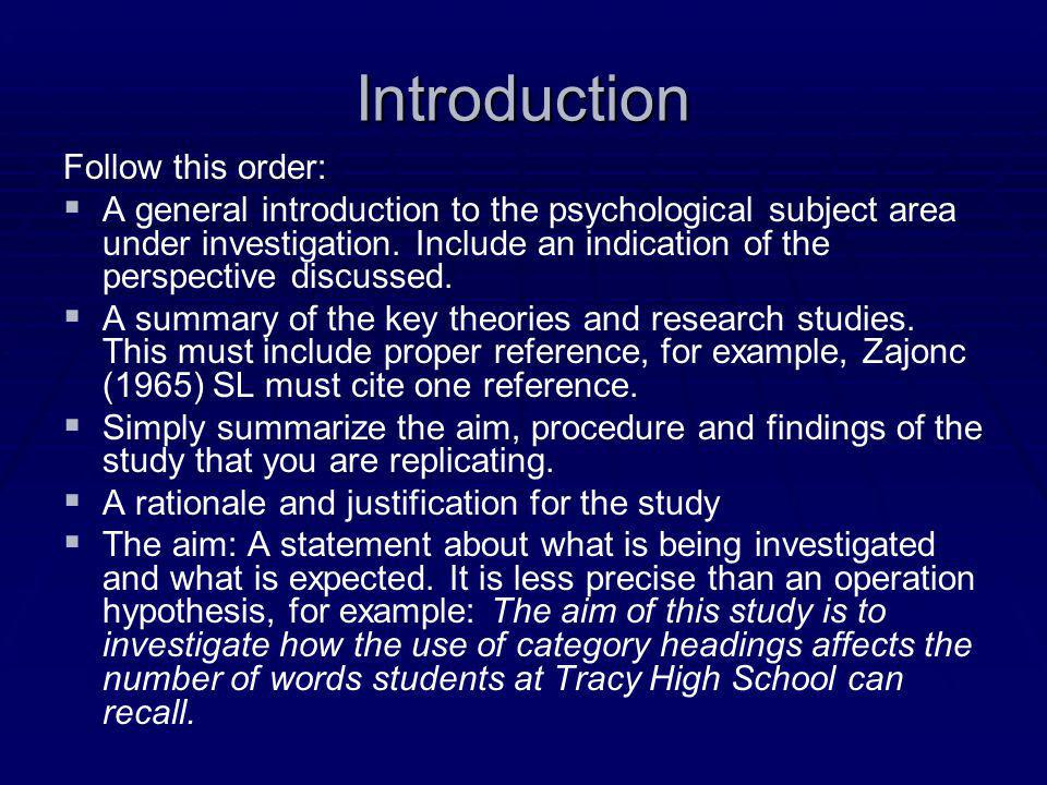 Introduction Follow this order:   A general introduction to the psychological subject area under investigation. Include an indication of the perspec