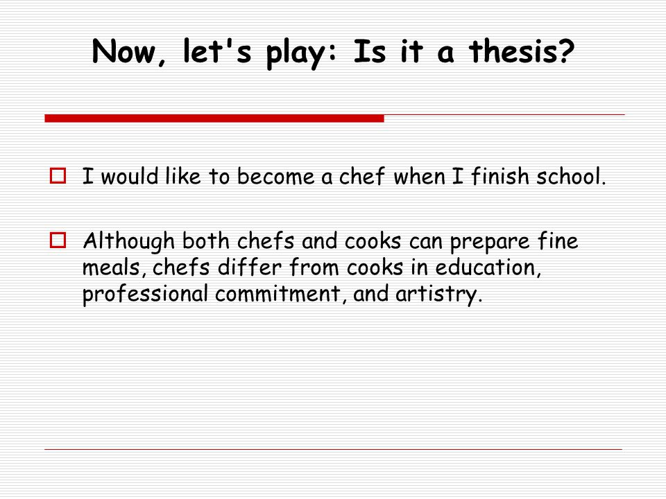 Now, let s play: Is it a thesis. I would like to become a chef when I finish school.