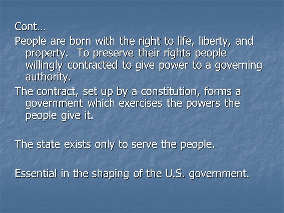 Cont… People are born with the right to life, liberty, and property.