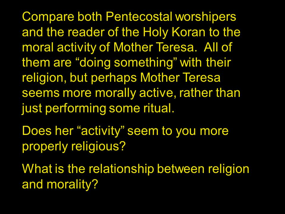 """Compare both Pentecostal worshipers and the reader of the Holy Koran to the moral activity of Mother Teresa. All of them are """"doing something"""" with th"""