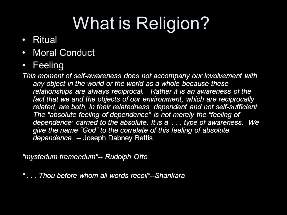What is Religion? Ritual Moral Conduct Feeling This moment of self-awareness does not accompany our involvement with any object in the world or the wo